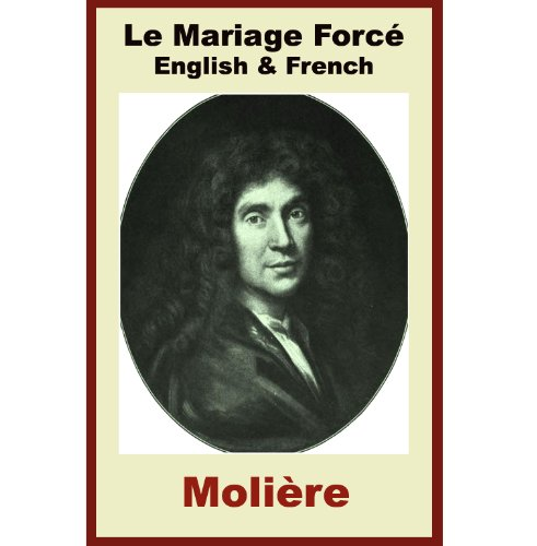 Molière - Le Mariage Forcé - The Forced Marriage [French & English Bilingual Edition] - Paragraph by Paragraph Translation (French Edition)
