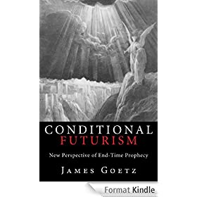 Conditional Futurism: New Perspective of End-Time Prophecy (English Edition)