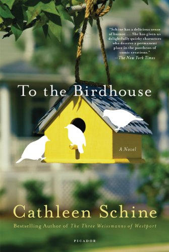 To the Birdhouse, Cathleen Schine