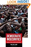 Democratic Insecurities: Violence, Trauma, and Intervention in Haiti (California Series in Public Anthropology)