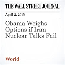 Obama Weighs Options if Iran Nuclear Talks Fail (       UNABRIDGED) by Jay Solomon, Laurence Norman, Carol E. Lee Narrated by Ken Borgers