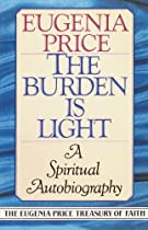 The Burden Is Light: A Spiritual Autobiography (eugenia Price Treasury Of Faith)