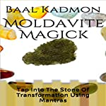 Moldavite Magick: Tap Into The Stone Of Transformation Using Mantras | Baal Kadmon