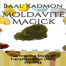 Moldavite Magick: Tap Into The Stone Of Transformation Using Mantras (       UNABRIDGED) by Baal Kadmon Narrated by  Resheph
