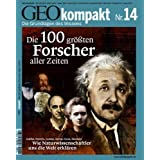Geo Kompakt. Die 100 grten Forscher der Welt: Galilei, Darwin, Lorenz, Fermi, Curie, Einstein: Wie Naturwissenschaftler uns die Welt erklren: 14/2008