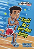 img - for I Could Be a One-Man Relay (Sports Illustrated Kids Victory School Superstars) book / textbook / text book