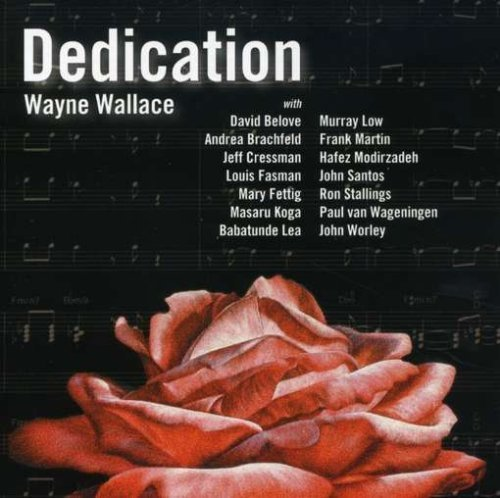 Dedication by Wayne Wallace (2007) Audio CD by Wayne Wallace