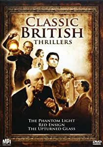 Classic British Thrillers (The Phantom Light / Red Ensign / The Upturned Glass)