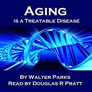 Aging Is a Treatable Disease Audiobook