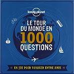 LE TOUR DU MONDE EN 1000 QUESTIONS -...