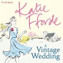 A Vintage Wedding (       UNABRIDGED) by Katie Fforde Narrated by Jilly Bond