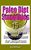 Paleo Diet Smoothies: 15 Delicious Paleo Smoothie Recipes For Weight Loss
