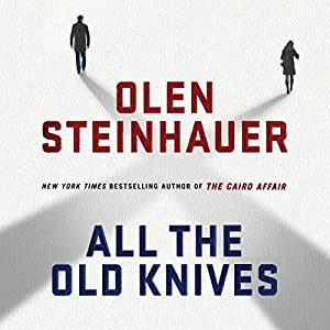 All the Old Knives (       UNABRIDGED) by Olen Steinhauer Narrated by Ari Fliakos, Juliana Francis