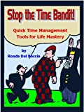 Stop the Time Bandit! Time Management Tools for Life Mastery