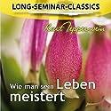 Wie man sein Leben meistert (Long-Seminar-Classics) Hörbuch von Kurt Tepperwein Gesprochen von: Kurt Tepperwein