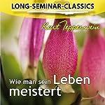 Wie man sein Leben meistert (Long-Seminar-Classics) | Kurt Tepperwein