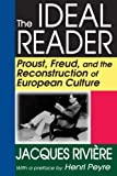 img - for The Ideal Reader: Proust, Freud, and the Reconstruction of European Culture book / textbook / text book