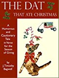 img - for The Dat That Ate Christmas: A Humorous and Cautionary Tale in Verse for the Season of Giving book / textbook / text book