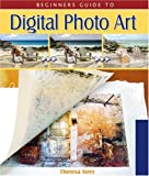 cover of Beginner's Guide to Digital Photo Art (Lark Photography Book (Paperback))