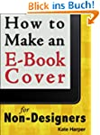 How to Make an Ebook Cover: For Non-D...