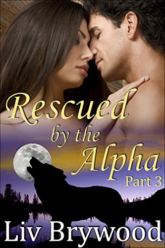 Liv Brywood - Rescued by the Alpha: Part 3, BBW Werewolf Romance (Silver Creek Pack)