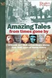 Amazing Tales from Times Gone by: Strange But True, Extraordinary Stories from 5000 Years of Human History (Readers Digest)