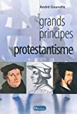 echange, troc André Gounelle - Les grands principes du protestantisme