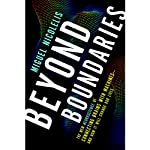 Beyond Boundaries: The New Neuroscience of Connecting Brains with Machines - and How It Will Change Our Lives | Miguel Nicolelis