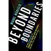 Beyond Boundaries: The New Neuroscience of Connecting Brains with Machines - and How It Will Change Our Lives | [Miguel Nicolelis]