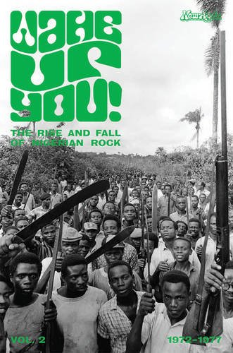 Wake Up You!: The Rise and Fall of Nigerian Rock 1972-1977 - Volume 2