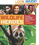 Wildlife Heroes: 40 Leading Conservat...