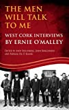 img - for The Men Will Talk to Me: Ernie O'Malley Series, West Cork Brigade (O'Malley Interviews) book / textbook / text book