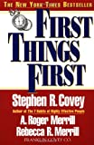 First Things First: to live, to love, to Learn, to Leave a Legacy (0684802031) by Covey, Stephen R.; Merril A. Roger; Merrill, Rebecca R.