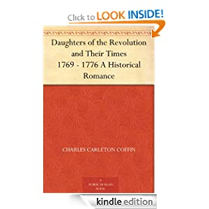 Daughters of the Revolution and Their Times 1769 - 1776 A Historical Romance Charles Carleton Coffin