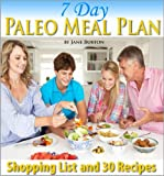 Paleo Meal Plan: A Complete 7 Day Paleo Meal Planner with Full Shopping List and 7-Days of Recipes (Paleo Recipes: Paleo Recipes for Busy People. Quick ... Lunch, Dinner & Desserts Recipe Book)