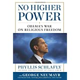 No Higher Power: Obama's War on Religious Freedom ~ Phyllis Schlafly