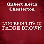 L'incredulità di Padre Brown | Gilbert Keith Chesterton
