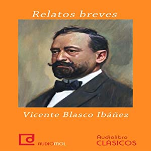 Relatos breves de Vicente Blasco Ibáñez [Short Stories by Vicente Blasco Ibanez] | [Vicente Blasco Ibáñez]