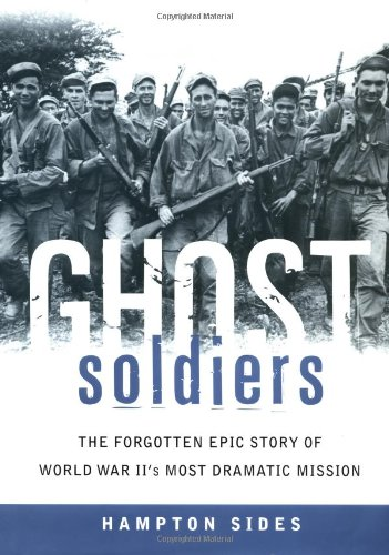 Ghost Soldiers: The Forgotten Epic Story of World War II's Most Dramatic Mission: Hampton Sides: 9780385495646: Amazon.com: Books