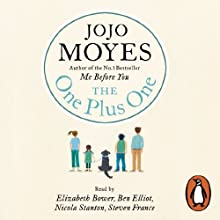 The One Plus One (       UNABRIDGED) by Jojo Moyes Narrated by Elizabeth Bower, Ben Elliot, Nicola Stanton, Steven France