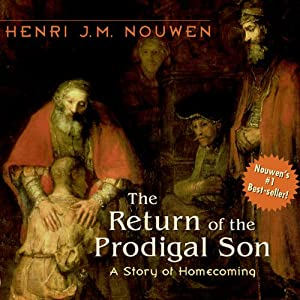 The Return of the Prodigal Son: A Story of Homecoming | [Henri J. M. Nouwen]