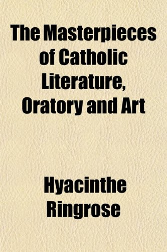 The Masterpieces of Catholic Literature, Oratory and Art