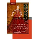 Writing and Reading Royal Entertainments: From George Gascoigne to Ben Jonsonby Gabriel Heaton