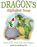 Children's Book: Dragon's Alphabet Soup: Learn ABCs with Eric the Dragon (A Gorgeous Illustrated Bedtime Children's Picture Book about a Dragon Making Lunch)