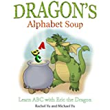 Children's Book: Dragon's Alphabet Soup: Learn ABCs with Eric the Dragon (A Gorgeous Illustrated Bedtime Children's Picture Book about a Dragon Making Lunch) ~ Rachel Yu