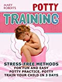 Potty Training: Stress-free Methods for Fun and Easy Potty practice. Potty Train Your Child in 3 days (Potty Training, Potty Training in 3 Days, Potty Training Books)