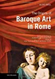 img - for The Origins of Baroque Art in Rome (Texts & Documents) book / textbook / text book
