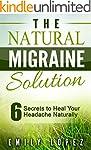 The Natural Migraine Solution: 6 Secr...