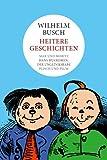Wilhelm Busch: Heitere Geschichten: Max und Moritz, Hans Huckebein, Plisch und Plum