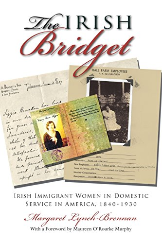 The Irish Bridget: Irish Immigrant Women in Domestic Service in America, 1840-1930 (Irish Studies), by Margaret Lynch-Brennan